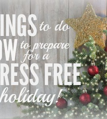Things To Do Now To Prepare for Stress Free Holidays